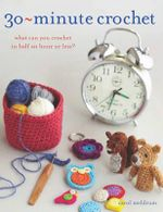 30 Minute Crochet : What Can You Crochet in Half an Hour or Less? - Carol Meldrum