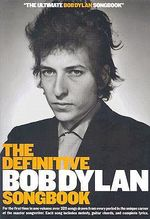 The Definitive Bob Dylan Songbook : For the First Time in One Volume: Over 325 Songs Drawn from Every Period in the Unique Career of the Master Songwri - Bob Dylan
