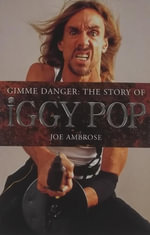 Gimme Danger : The Story of Iggy Pop - Joe Ambrose