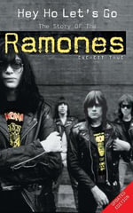 Hey Ho Let's Go : The Story of the Ramones - Everett True