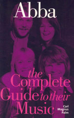 Abba : The Complete Guide to Their Music : Complete Guide to the Music of S. - Carl Magnus Palm