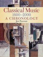 Classical Music : 1600-2000: A Chronology - Jon Paxman