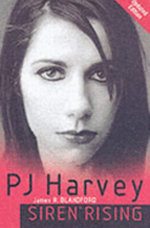 PJ Harvey : Siren Rising - James Blandford