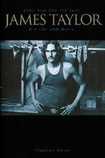 James Taylor : Long Ago And Far Away - His Life And Music :  Long Ago And Far Away - His Life And Music - Timothy White