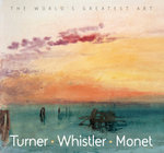 Turner, Whistler, Monet : The World's Greatest Art - Tamsin Pickeral