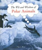 The Wit and Wisdom of Polar Animals - Ulysses Brave