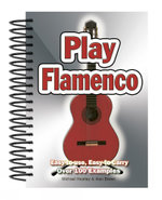 Play Flamenco : Easy-to-Use, Easy-to-Carry, Over 100 Examples - Michael Heatley