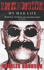 Insanity : My Mad Life - Charles Bronson