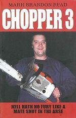 Chopper 3 : Hell Hath No Fury Like a Mate Shot in the Arse - Mark Brandon Read