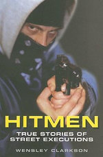 Hitmen :  True Stories of Street Executions - Wensley Clarkson