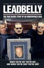 Leadbelly : The Inside Story of an Underworld War : The Inside Story of an Underworld War - Andrew Rule
