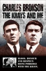 The Krays and Me : Blood, Honour and Respect. Doing Porridge with the Krays. - Charles Bronson