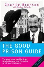 The Good Prison Guide - Charles Bronson