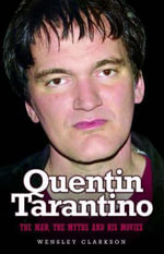 Quentin Tarantino : The Man, the Myths and the Movies - Wensley Clarkson