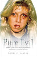 Pure Evil :  How Tracie Andrews Murdered My Son, Deceived the Nation and Sentenced Me to a Life of Pain and Misery - Maureen Harvey