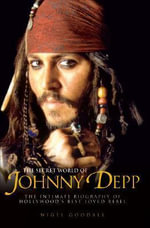 The Secret World of Johnny Depp : The Intimate Biography of Hollywood's Best-Loved Rebel - Nigel Goodall