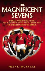 The Magnificent Sevens : The Biography of Javier Hernandez, United's Mexica... - Frank Worrall