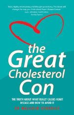 The Great Cholesterol Con : The Truth about What Really Causes Heart Disease and How to Avoid It - Malcolm Kendrick
