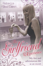 The Girlfriend Experience : My Fun and Adventurous Life as an Escort. - Rebecca Dakin