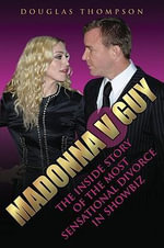 Madonna v Guy : The Inside Story of the Most Sensational Divorce in Showbiz - Douglas Thompson