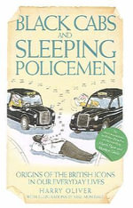 Black Cabs and Sleeping Policeman : Origins of the British Icons in Our Everyday Lives - Harry Oliver