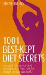 1001 Best Kept Diet Secrets : Includes the All-Natural Formula That Takes Off Six Pounds in Just Two Days! - Diane Irons