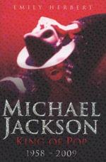 Michael Jackson King of Pop 1958-2009 - Emily Herbert