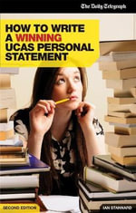 How to Write a Winning UCAS Personal Statement : The Experts' Strategy for Getting into the College... - Ian Stannard
