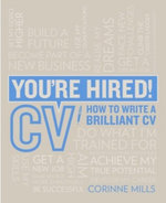 You're Hired! CV : How to Write a Brilliant CV - Corinne Mills