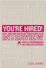 You're Hired! Interview : Tips and Techniques for a Brilliant Interview - Judi James