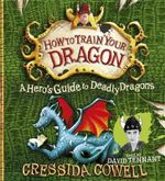 A Hero's Guide to Deadly Dragons : How To Train Your Dragon - Cressida Cowell