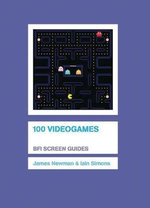 100 Videogames : The BFI Screen Guide Series - James Newman