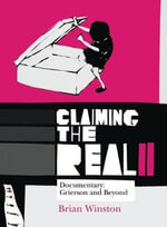 Claiming the Real : Documentary: Grierson and Beyond - Brian Winston