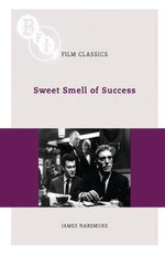 Sweet Smell of Success : The BFI Film Classics - James Naremore