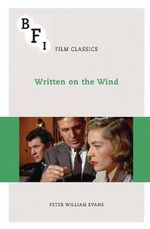 Written on the Wind : The BFI Film Classics - Peter William Evans