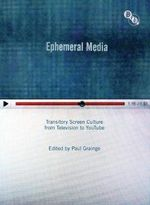 Ephemeral Media : Transitory Screen Culture from Television to YouTube