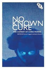 No Known Cure : The Comedy of Chris Morris