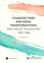 Changing Times and Media Transformations : The Case of Ta Kung Pao 1902-1966