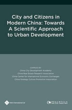 City and Citizens in Modern China : Towards a Scientific Approach to Urban Development - China City Development Academy
