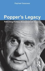 Popper's Legacy : Rethinking Politics, Economics and Science - Raphael Sassower