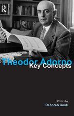 Theodor Adorno : Key Concepts - Deborah Cook