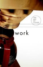 Work : The Art of Living - Lars Svendsen