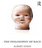 The Philosophy of Race - Albert Atkin
