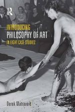 Introducing Philosophy of Art : In Eight Case Studies - Derek Matravers