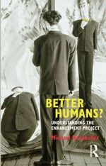 Better Humans? : Understanding the Enhancement Project - Michael Hauskeller
