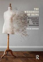 The Weirdness of Being : Heidegger's Unheard Answer to the Seinsfrage - Ivo De Gennaro