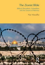 The Zionist Bible : Biblical Precedent, Colonialism and the Erasure of Memory - Nur Masalha