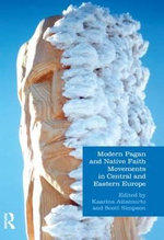 Modern Pagan and Native Faith Movements in Central and Eastern Europe : How the Supernatural Reflects Rationality