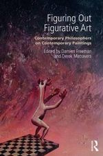 Figuring Out Figurative Art : Contemporary Philosophers on Contemporary Paintings