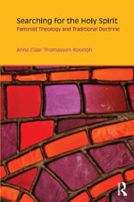 Searching for the Holy Spirit : Feminist Theology and Traditional Doctrine - Anne Claar Thomasson-Rosingh